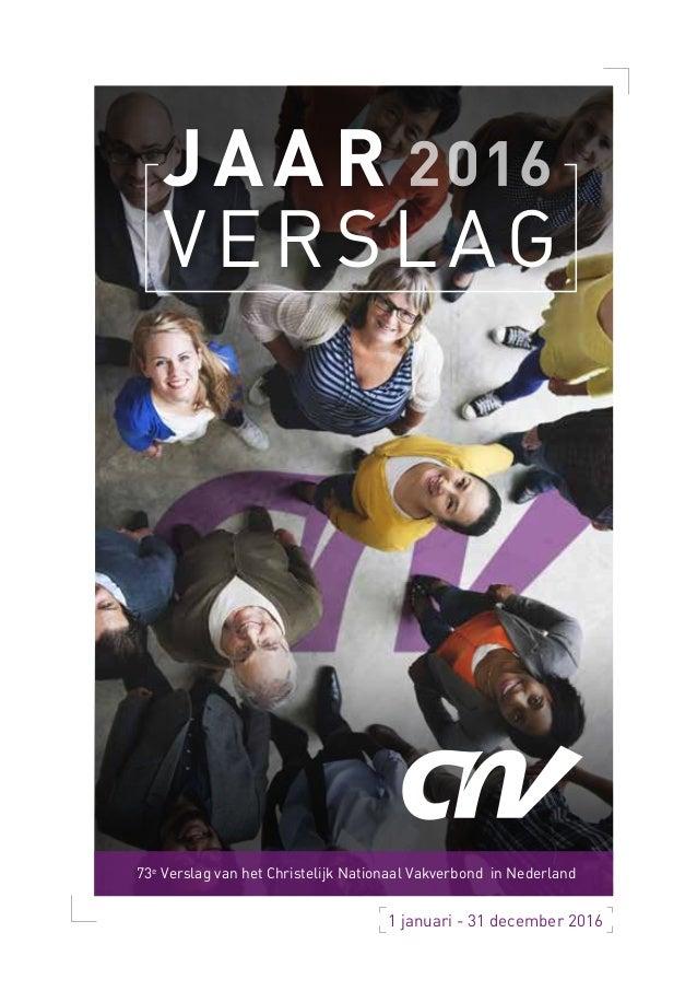 Jaar verslag 1 januari - 31 december 2016 73e Verslag van het Christelijk Nationaal Vakverbond in Nederland