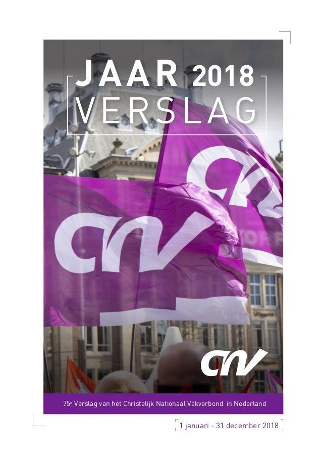 2018JAAR VERSLAG 1 januari - 31 december 2018 75e Verslag van het Christelijk Nationaal Vakverbond in Nederland