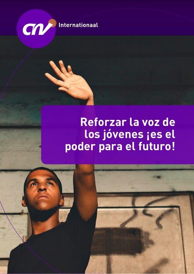 Future of youth report CNV Internationaal 1 Reforzar la voz de los jóvenes ¡es el poder para el futuro!