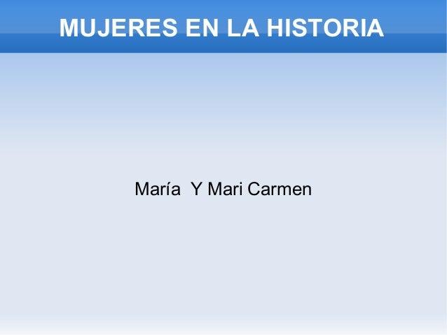 MUJERES EN LA HISTORIA     María Y Mari Carmen