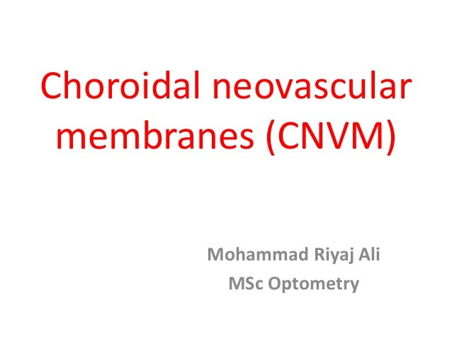Choroidal neovascular membranes (CNVM) Mohammad Riyaj Ali MSc Optometry