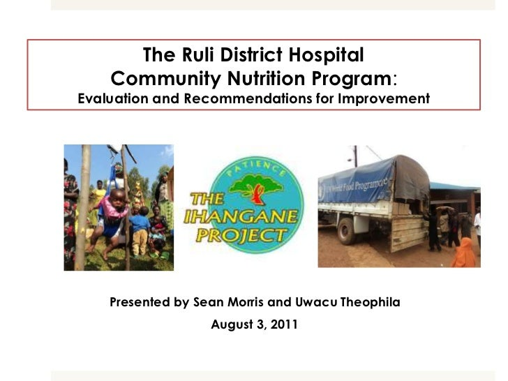 The Ruli District Hospital    Community Nutrition Program:Evaluation and Recommendations for Improvement    Presented by S...