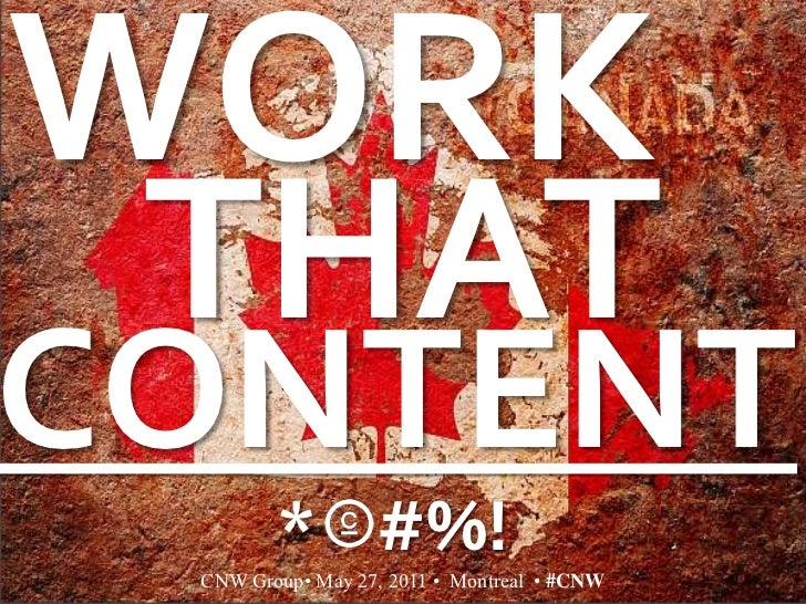 WORK<br />THAT<br />CONTENT<br />*    #%!<br />CNW Group• May 27, 2011 •  Montreal  • #CNW<br />