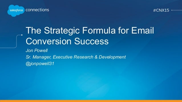 The Strategic Formula for Email Conversion Success Jon Powell Sr. Manager, Executive Research & Development @jonpowell31