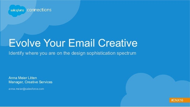 #CNX16 Evolve Your Email Creative Identify where you are on the design sophistication spectrum Anna Meier Litten Manager, ...