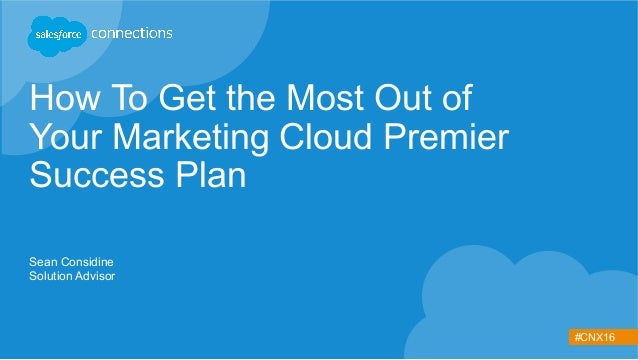 #CNX16 How To Get the Most Out of Your Marketing Cloud Premier Success Plan Sean Considine Solution Advisor