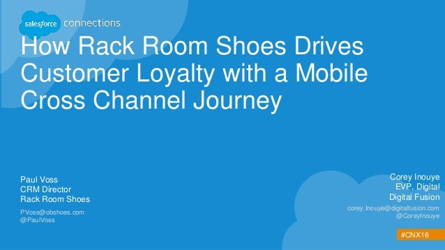 #CNX16 How Rack Room Shoes Drives Customer Loyalty with a Mobile Cross Channel Journey Paul Voss CRM Director Rack Room Sh...