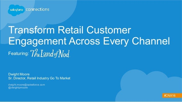 #CNX16 Transform Retail Customer Engagement Across Every Channel Featuring: Dwight Moore Sr. Director, Retail Industry Go ...