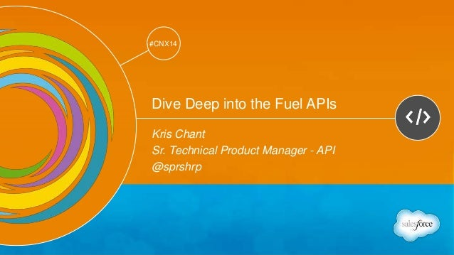 Track: Developers  #CNX14  #CNX14  Dive Deep into the Fuel APIs  Kris Chant  Sr. Technical Product Manager - API  @sprshrp