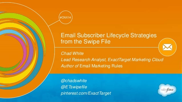 Track: Email Marketing  #CNX14  #CNX14  Email Subscriber Lifecycle Strategies  from the Swipe File  Chad White  Lead Resea...
