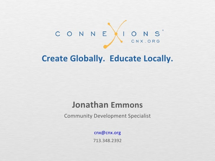 Create Globally.  Educate Locally. Jonathan  Emmons Community Development Specialist [email_address] 713.348.2392