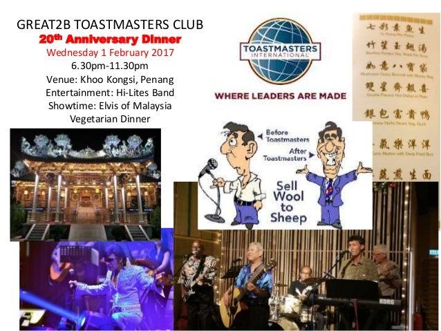 GREAT2B TOASTMASTERS CLUB 20th Anniversary Dinner Wednesday 1 February 2017 6.30pm-11.30pm Venue: Khoo Kongsi, Penang Ente...