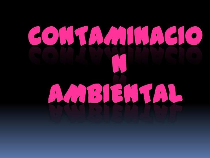 CONTAMINACIO     N AMBIENTAL