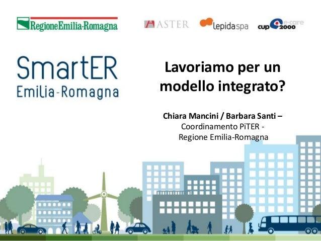 Lavoriamo per un modello integrato? Chiara Mancini / Barbara Santi – Coordinamento PiTER Regione Emilia-Romagna