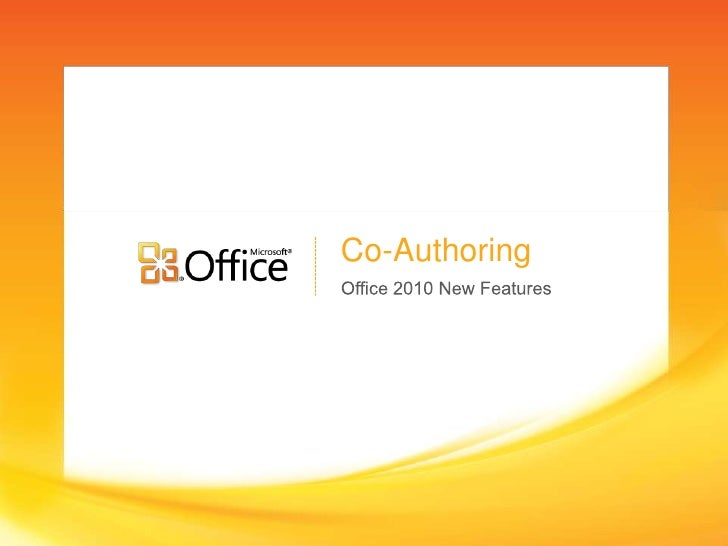 Office 2010 New Features<br />Co-Authoring<br />