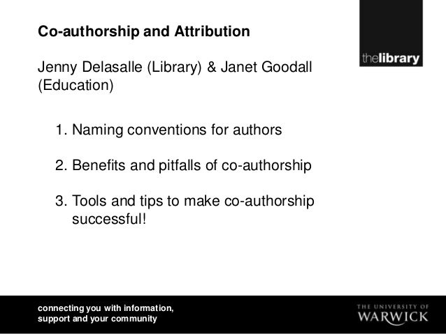 Co-authorship and AttributionJenny Delasalle (Library) & Janet Goodall(Education)    1. Naming conventions for authors    ...