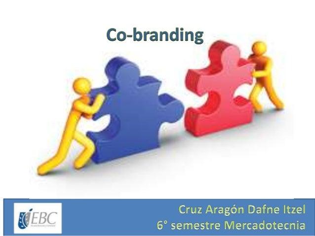Introducción El co- branding es cuando dos o mas marcas forman una alianza para trabajar en conjunto en una estrategia de ...