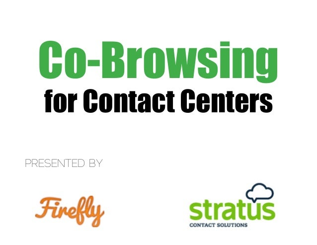 Co-Browsing  for Contact CentersPRESENTED BY