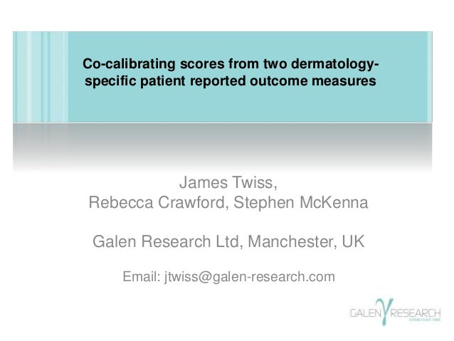 Co-calibrating scores from two dermatology-specific  patient reported outcome measures  James Twiss,  Rebecca Crawford, St...