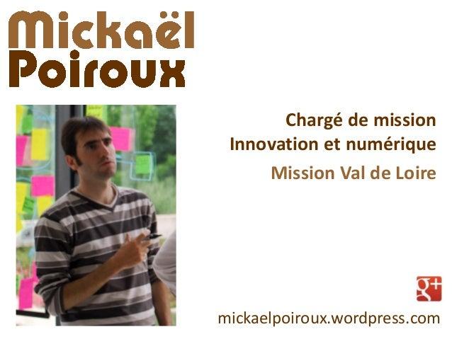 Chargé de mission Innovation et numérique Mission Val de Loire  mickaelpoiroux.wordpress.com