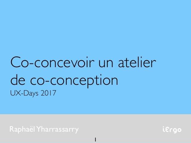 iErgoRaphaëlYharrassarry Co-concevoir un atelier de co-conception UX-Days 2017 1