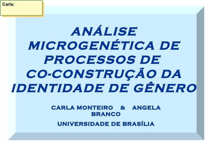 Carla: CARLA MONTEIRO  &  ANGELA BRANCO UNIVERSIDADE DE BRASÍLIA ANÁLISE MICROGENÉTICA DE PROCESSOS DE  CO-CONSTRUÇÃO DA I...