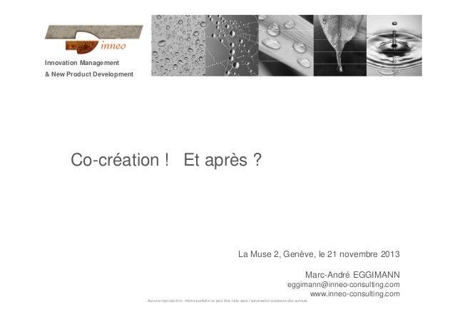 Innovation Management & New Product Development  Co-création ! Et après ?  La Muse 2, Genève, le 21 novembre 2013 Marc-And...