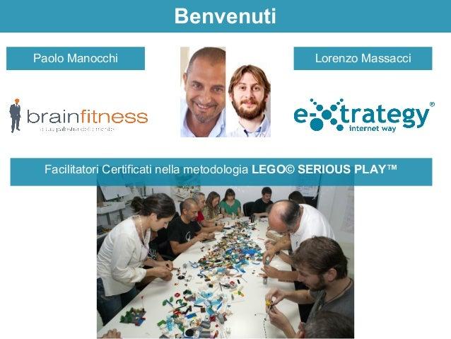 Benvenuti  Paolo Manocchi  Lorenzo Massacci  Facilitatori Certificati nella metodologia LEGO© SERIOUS PLAY™