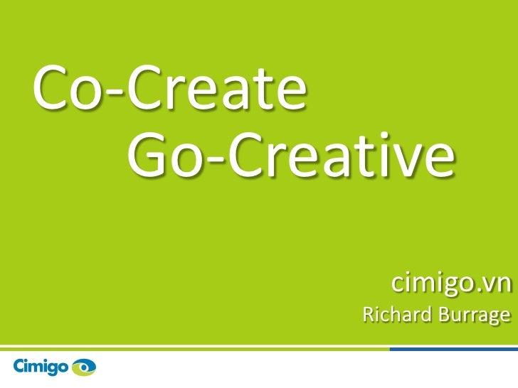 Co-Create   Go-Creative            cimigo.vn          Richard Burrage                      1
