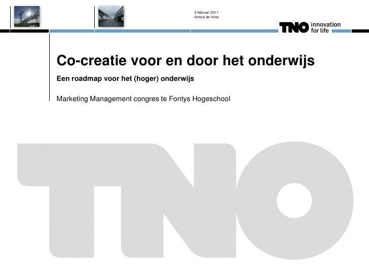 2 februari 2011                                         Arnout de VriesCo-creatie voor en door het onderwijsEen roadmap vo...