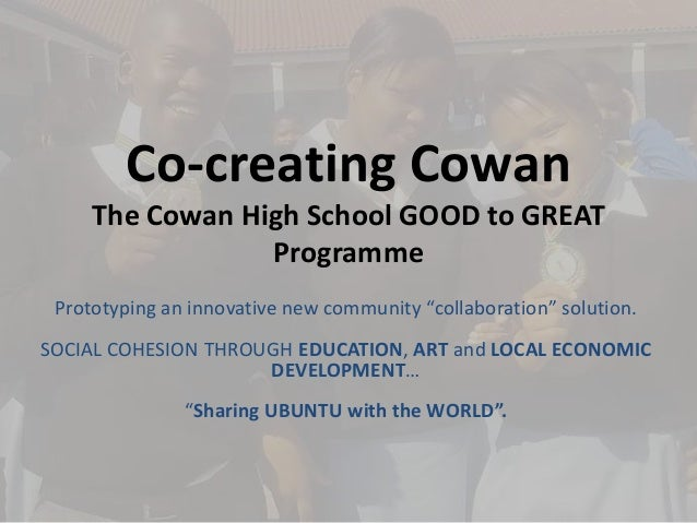 Co-creating Cowan     The Cowan High School GOOD to GREAT                 Programme Prototyping an innovative new communit...