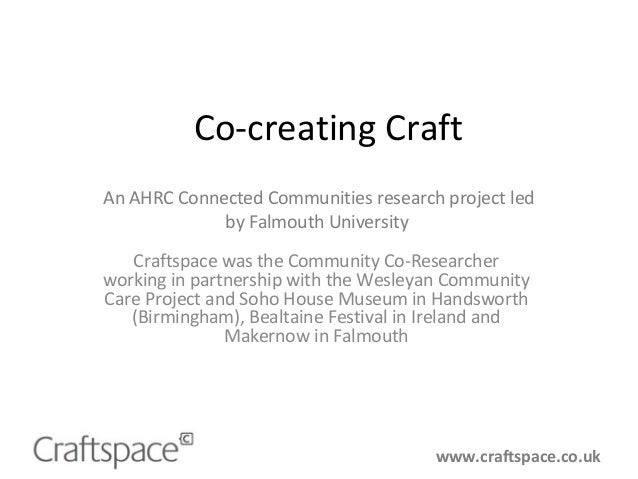 Co-creating Craft Craftspace was the Community Co-Researcher working in partnership with the Wesleyan Community Care Proje...