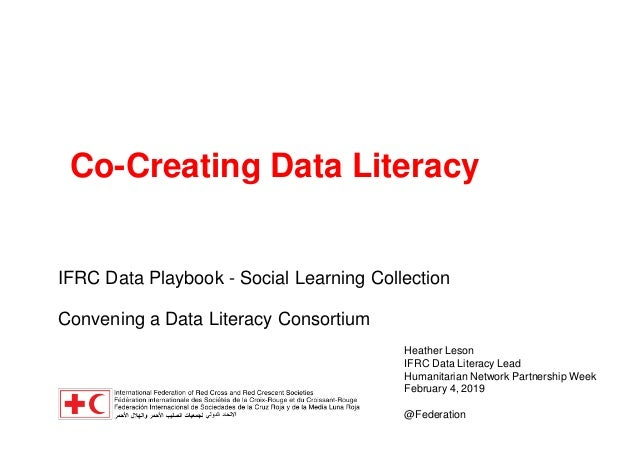 Co-Creating Data Literacy IFRC Data Playbook - Social Learning Collection Convening a Data Literacy Consortium Heather Les...