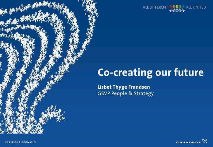 Co-creating our futureLisbet Thyge FrandsenGSVP People & Strategy