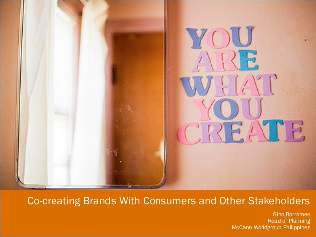 Gino Borromeo Head of Planning McCann Worldgroup Philippines Co-creating Brands With Consumers and Other Stakeholders