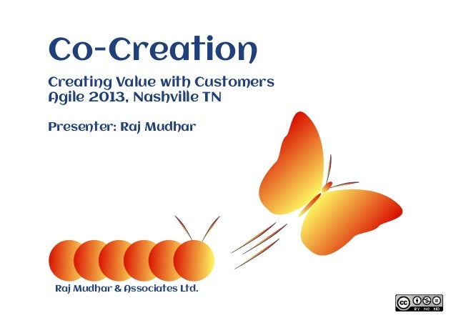 Raj Mudhar & Associates Ltd. Co-Creation Creating Value with Customers Agile 2013, Nashville TN Presenter: Raj Mudhar