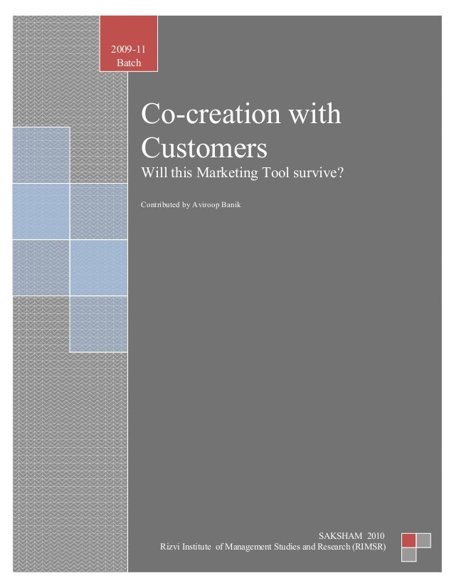 P a g e | 1 Co-creation with Customers Will this Marketing Tool survive? Contributed by Aviroop Banik 2009-11 Batch SAKSHA...