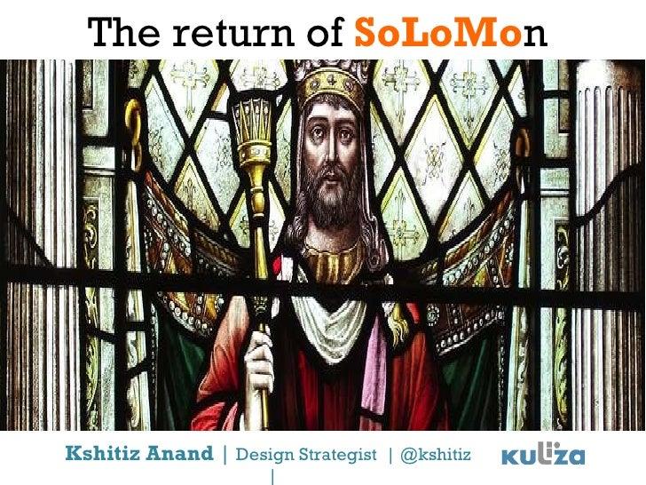 The return of  SoLoMo n Kshitiz Anand     Design Strategist    @kshitiz   