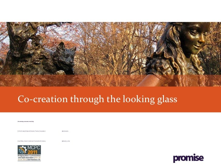 Co-creation through the looking glass Harnessing consumer creativity Dr Nick Coates, Research Director, Promise Corporatio...