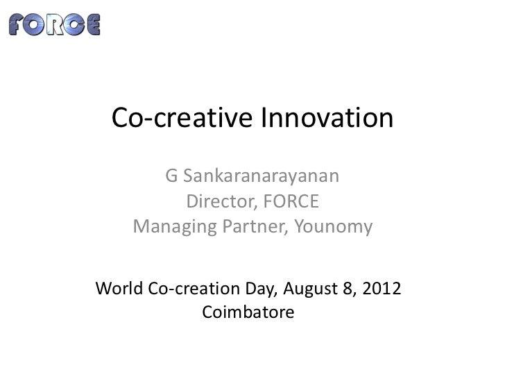 Co-creative Innovation      G Sankaranarayanan        Director, FORCE    Managing Partner, YounomyWorld Co-creation Day, A...