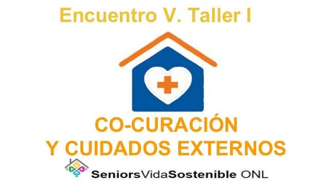 Encuentro V. Taller I CO-CURACIÓN Y CUIDADOS EXTERNOS