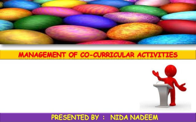 CO-CURRICULAR ACTIVITIES • These are the activities through which a learner explores ones  abilities,  develops  the  stre...