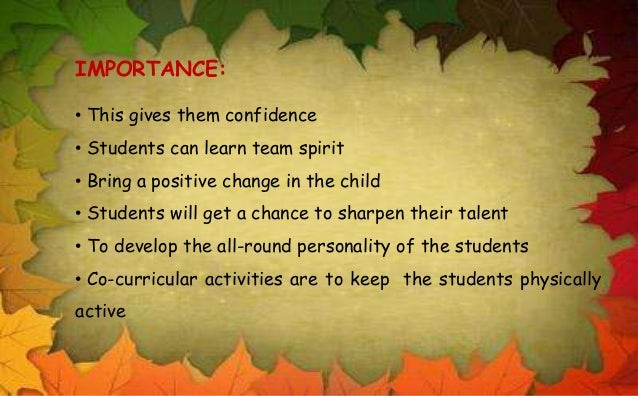 the importance of extracurricular activities in a students development Co-curricular activities (ccas) earlier known as extracurricular activities (eca) are the components of non-academic curriculum helps to develop various facets of the personality development of the child and students.