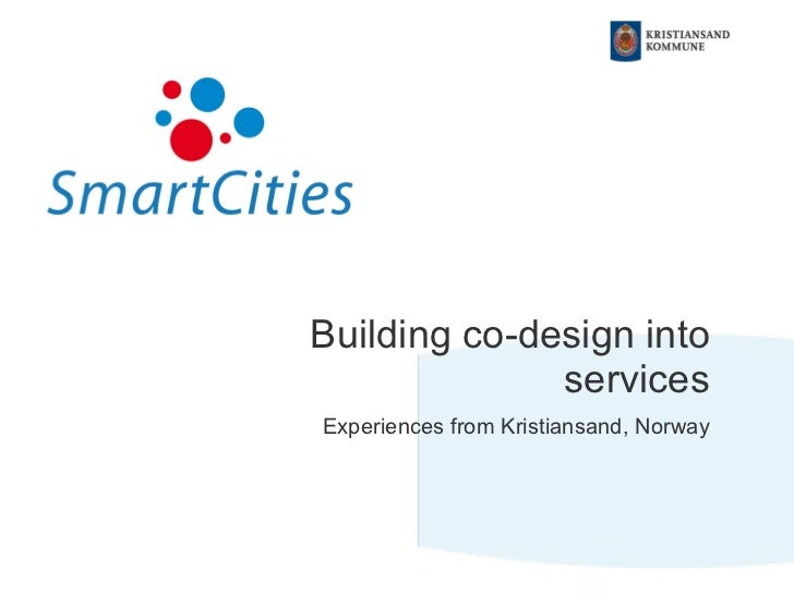 Building co-design into services Experiences from Kristiansand, Norway