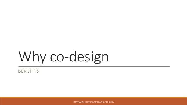 Why co-design BENEFITS HTTP://WWW.DESIGNFOREUROPE.EU/WHAT-CO-DESIGN