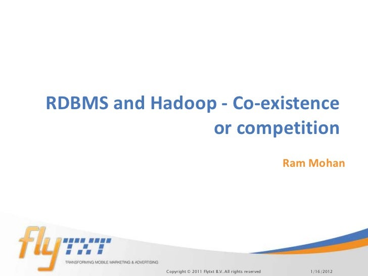 RDBMS and Hadoop - Co-existence                or competition                                                             ...