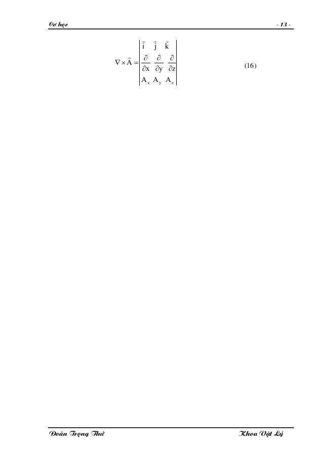 Cô hoïc - 13 - zyx AAA zyx kji A ∂ ∂ ∂ ∂ ∂ ∂ =×∇ rrr r (16) Ñoaøn Troïng Thöù Khoa Vaät Lyù