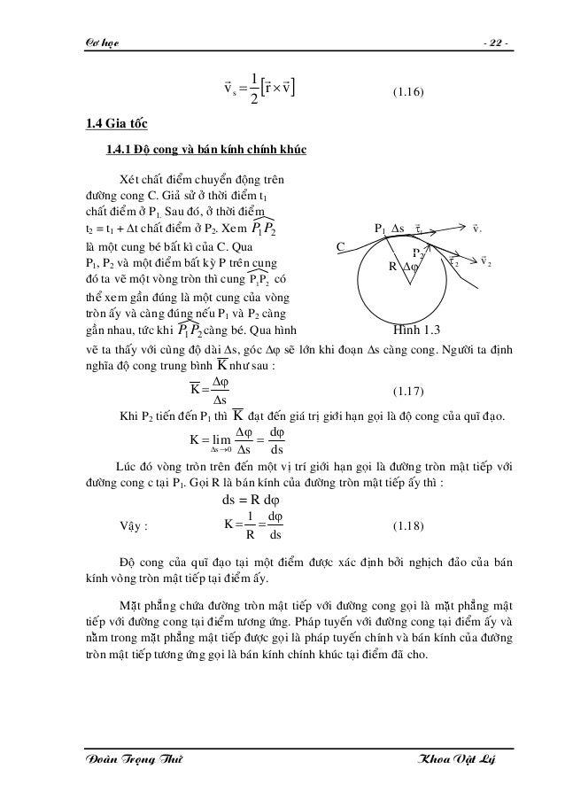 Cô hoïc - 22 - [ vr 2 1 vs rrr ×= ] (1.16) 1.4 Gia toác 1.4.1 Ñoä cong vaø baùn kính chính khuùc Xeùt chaát ñieåm chuyeån ...