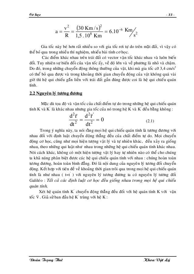 Cô hoïc - 33 - ( ) 2 6 8 22 10.6 10.5,1 /30 s Km Km sKm R v a − === Gia toác naøy beù hôn raát nhieàu so vôùi gia toác rôi...