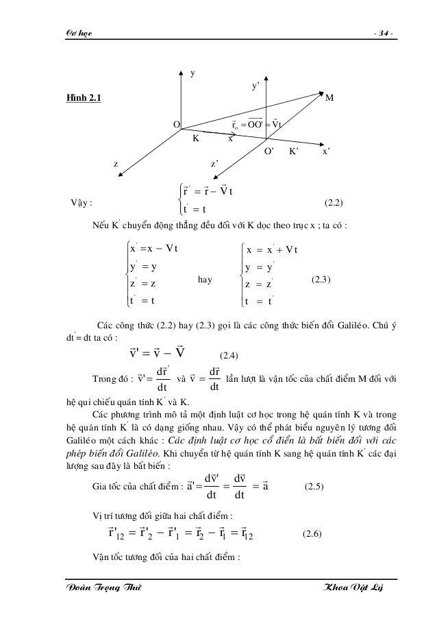 Cô hoïc - 34 - y y' Hình 2.1 M O tV'OOro rr == K x O' K' x' z z' Vaäy : ⎪⎩ ⎪ ⎨ ⎧ = −= tt tVrr ' ' rrr (2.2) Neáu K' chuyeå...